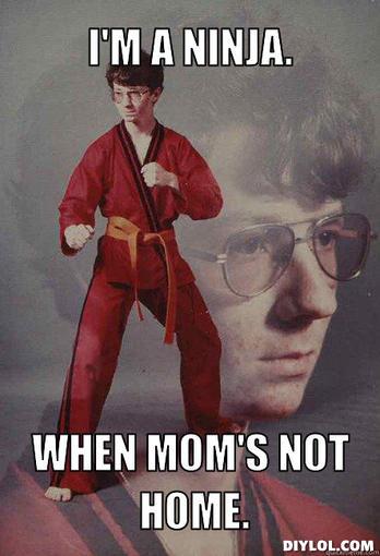 karate-kyle-meme-generator-i-m-a-ninja-when-mom-s-not-home-3be795